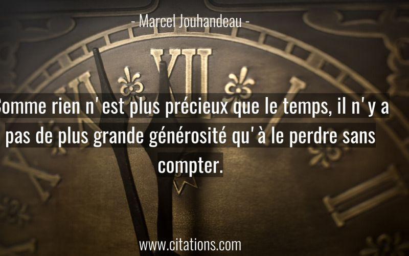 Comme rien n'est plus précieux que le temps, il n'y a pas de plus grande générosité qu'à le perdre sans compter.