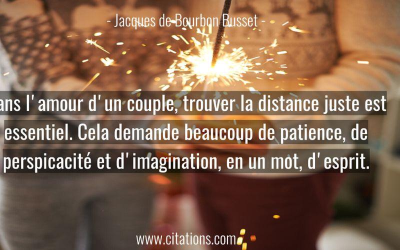 Dans l'amour d'un couple, trouver la distance juste est essentiel. Cela demande beaucoup de patience, de perspicacité et d'imagination, en un mot, d'esprit.