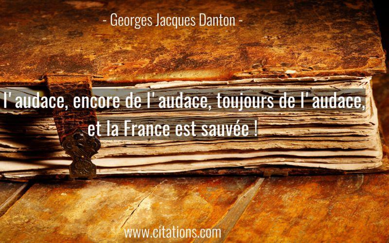 De l'audace, encore de l'audace, toujours de l'audace, et la France est sauvée !