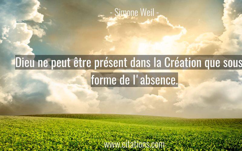 Dieu ne peut être présent dans la Création que sous la forme de l'absence.