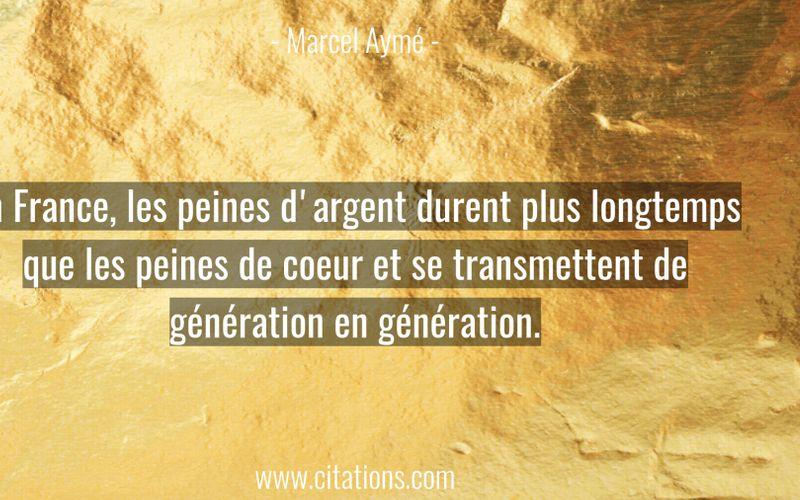 En France, les peines d'argent durent plus longtemps que les peines de coeur et se transmettent de génération en génération.