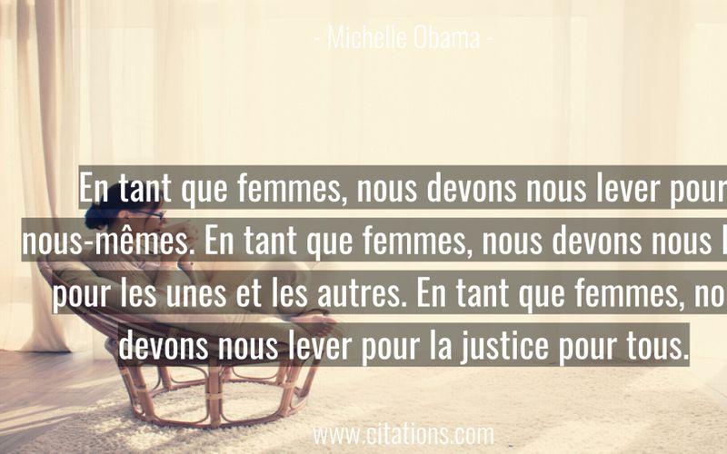 En tant que femmes, nous devons nous lever pour nous-mêmes. En tant que femmes, nous devons nous lever pour les unes et les autres. En tant que femmes, nous devons nous lever pour la justice pour tous.