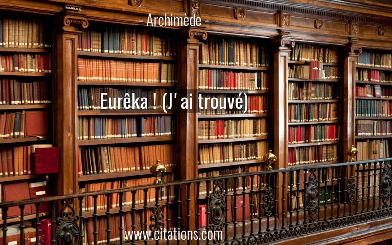 Eurêka ! (J'ai trouvé)