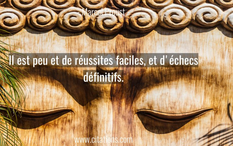Il est peu et de réussites faciles, et d'échecs définitifs.