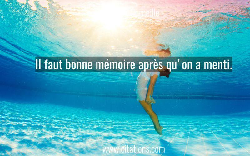 Il faut bonne mémoire après qu'on a menti.