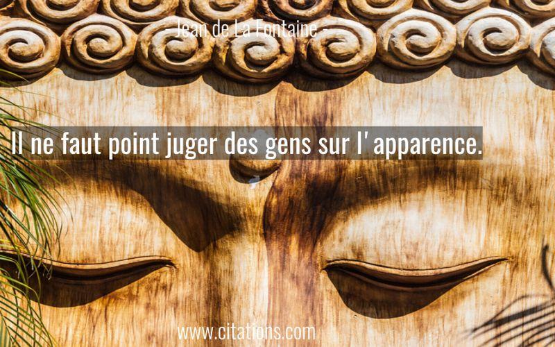 Il ne faut point juger des gens sur l'apparence.