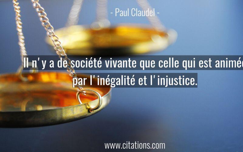 Il n'y a de société vivante que celle qui est animée par l'inégalité et l'injustice.