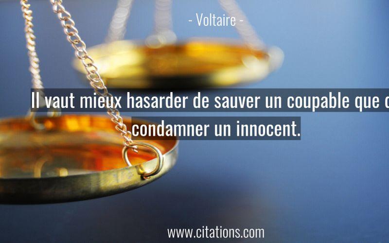 Il vaut mieux hasarder de sauver un coupable que de condamner un innocent.