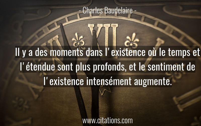 Il y a des moments dans l'existence où le temps et l'étendue sont plus profonds, et le sentiment de l'existence intensément augmente.