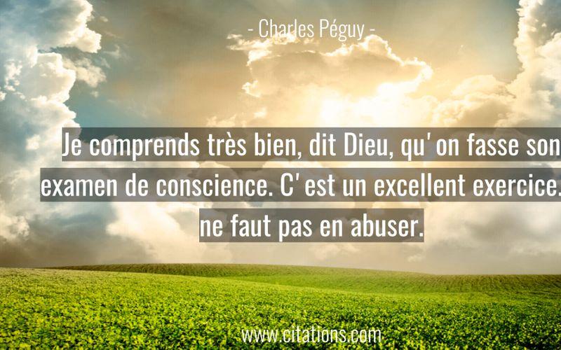 Je comprends très bien, dit Dieu, qu'on fasse son examen de conscience. C'est un excellent exercice. Il ne faut pas en abuser.