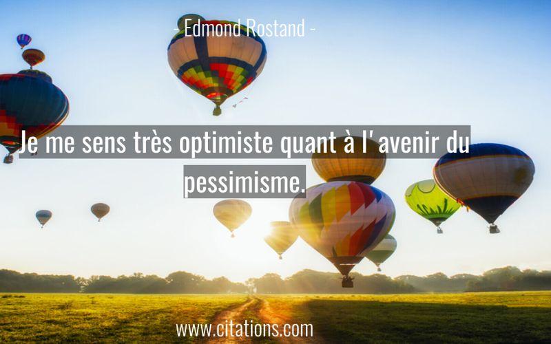 Je me sens très optimiste quant à l'avenir du pessimisme.
