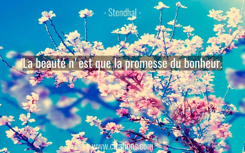 La beauté n'est que la promesse du bonheur.