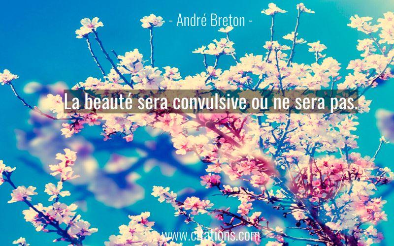 La beauté sera convulsive ou ne sera pas.