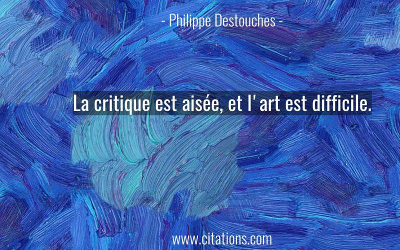La critique est aisée, et l'art est difficile.