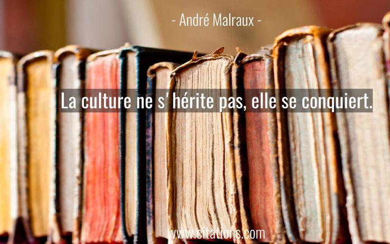 La culture ne s'hérite pas, elle se conquiert.