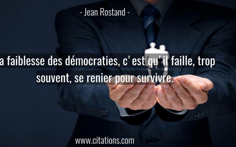 La faiblesse des démocraties, c'est qu'il faille, trop souvent, se renier pour survivre.