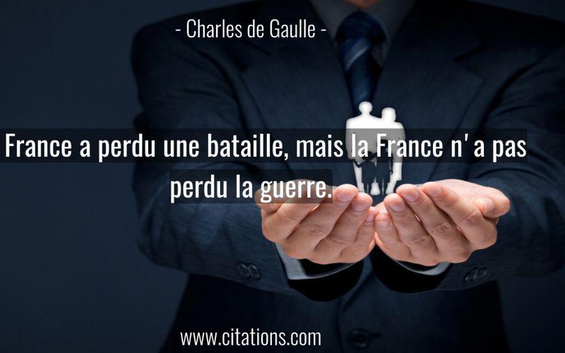 La France a perdu une bataille, mais la France n'a pas perdu la guerre.
