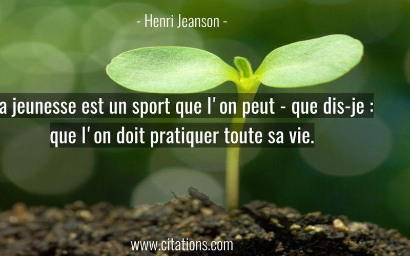 La jeunesse est un sport que l'on peut - que dis-je : que l'on doit pratiquer toute sa vie.