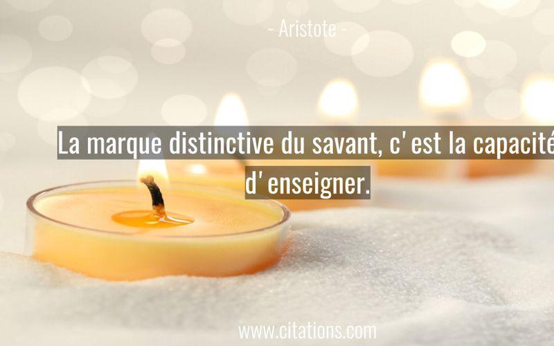 La marque distinctive du savant, c'est la capacité d'enseigner.