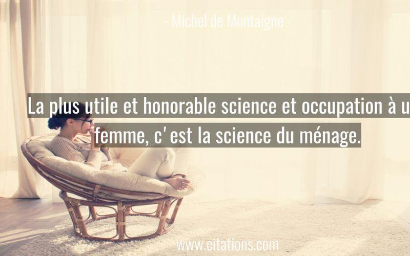 La plus utile et honorable science et occupation à une femme, c'est la science du ménage.