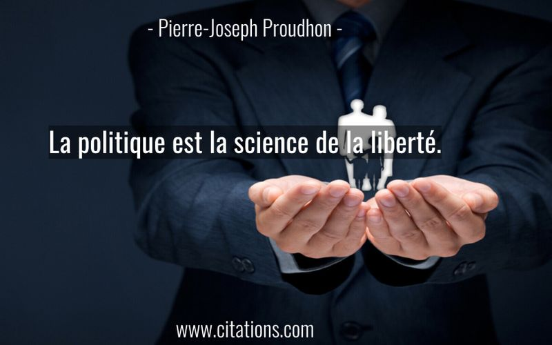 La politique est la science de la liberté.