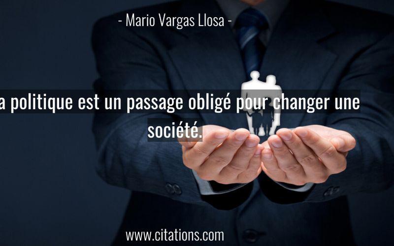 La politique est un passage obligé pour changer une société.