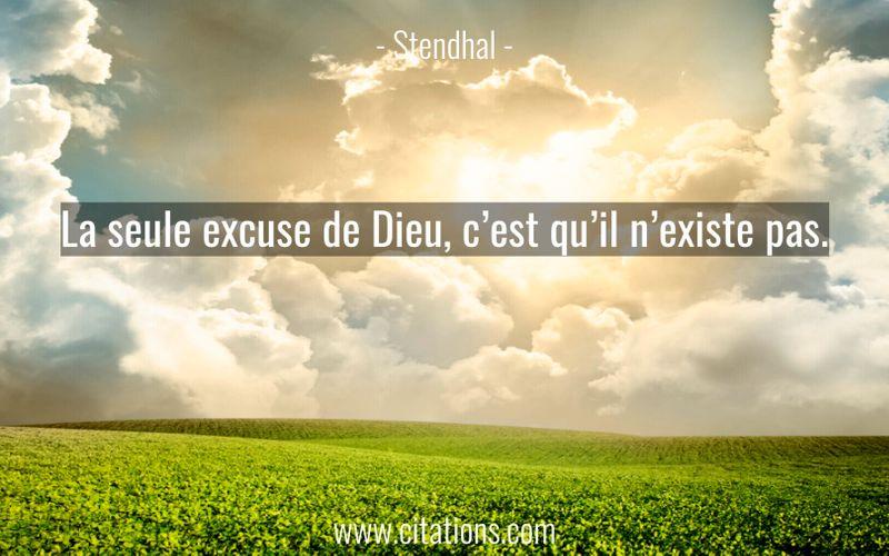La seule excuse de Dieu, c'est qu'il n'existe pas.