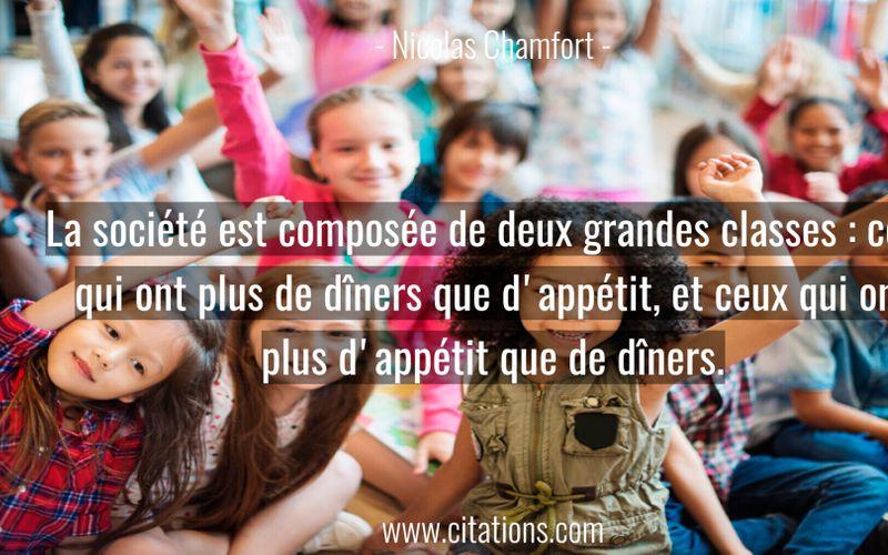 La société est composée de deux grandes classes : ceux qui ont plus de dîners que d'appétit, et ceux qui ont plus d'appétit que de dîners.