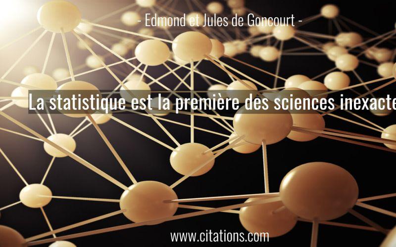 La statistique est la première des sciences inexactes.