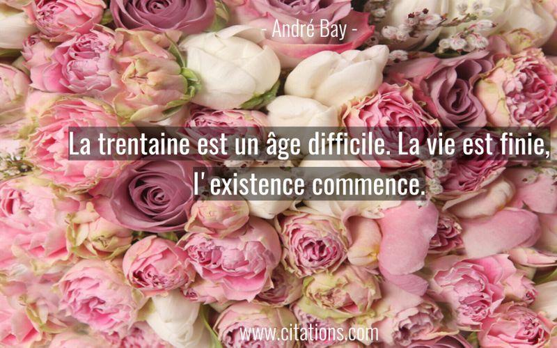 La trentaine est un âge difficile. La vie est finie, l'existence commence.