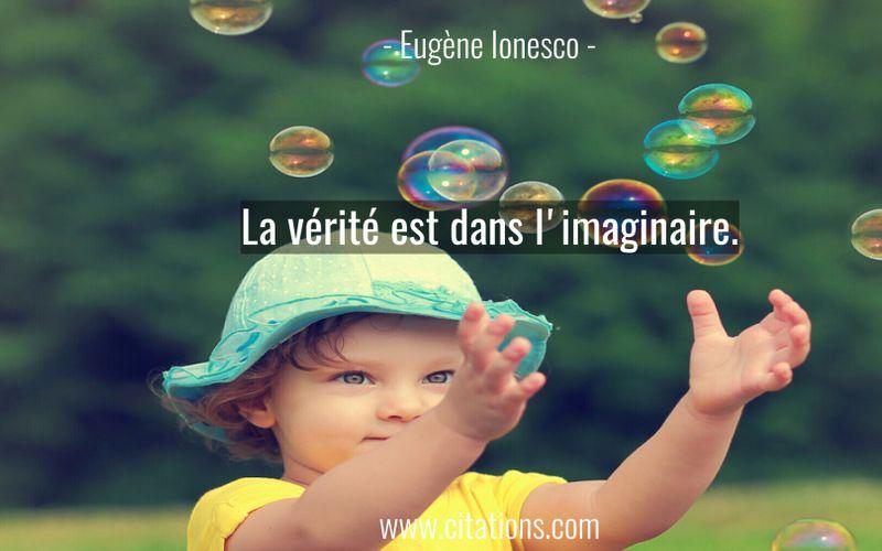 La vérité est dans l'imaginaire.