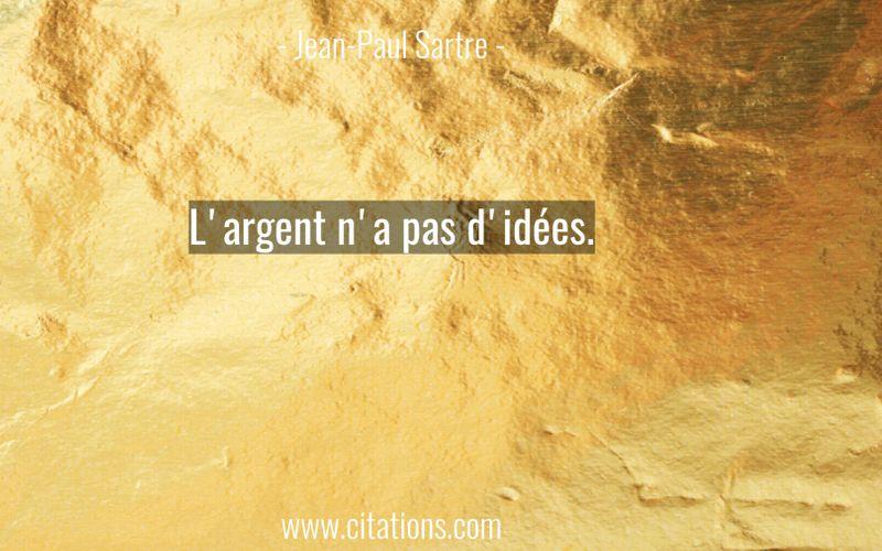 L'argent n'a pas d'idées.