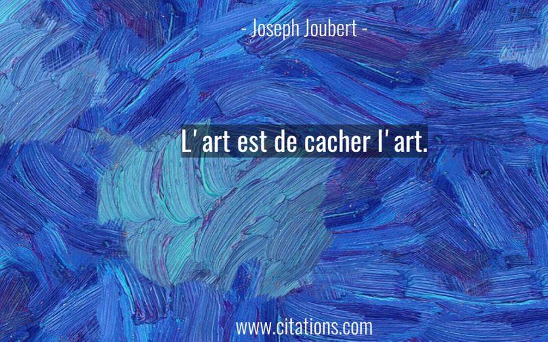 L'art est de cacher l'art.