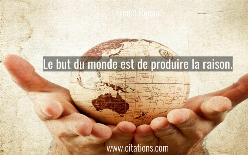 Le but du monde est de produire la raison.