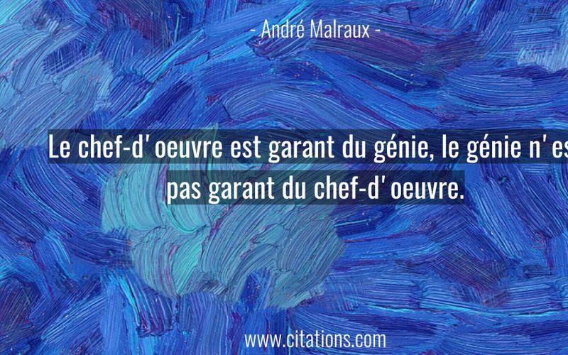 Le chef-d'oeuvre est garant du génie, le génie n'est pas garant du chef-d'oeuvre.