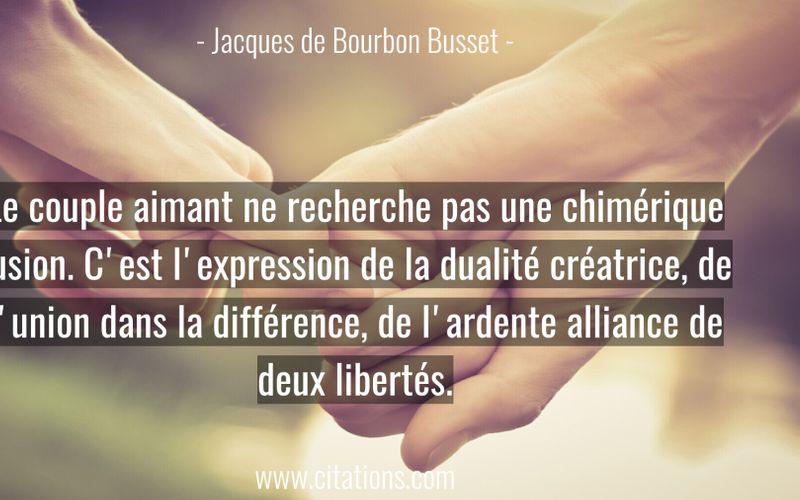 Le couple aimant ne recherche pas une chimérique fusion. C'est l'expression de la dualité créatrice, de l'union dans la différence, de l'ardente alliance de deux libertés.