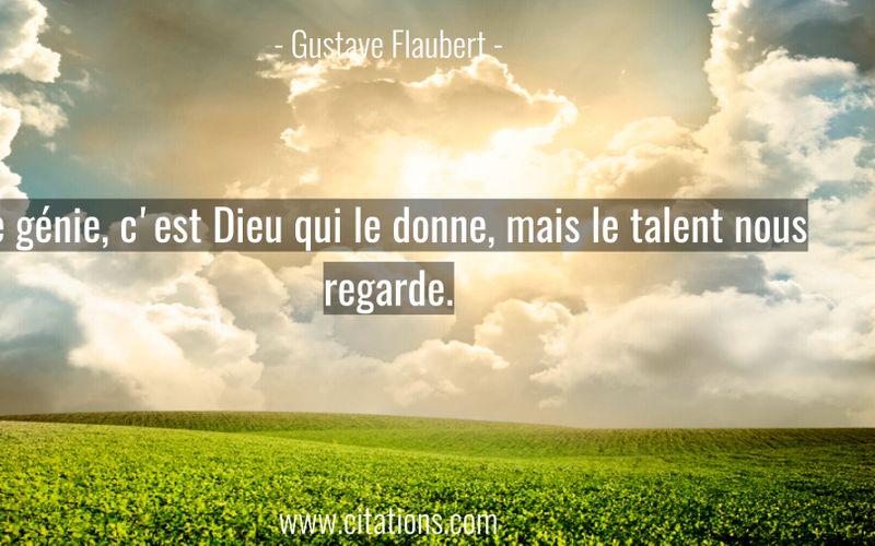 Le génie, c'est Dieu qui le donne, mais le talent nous regarde.