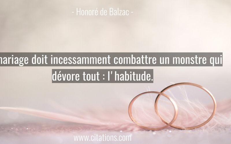 Le mariage doit incessamment combattre un monstre qui dévore tout : l'habitude.