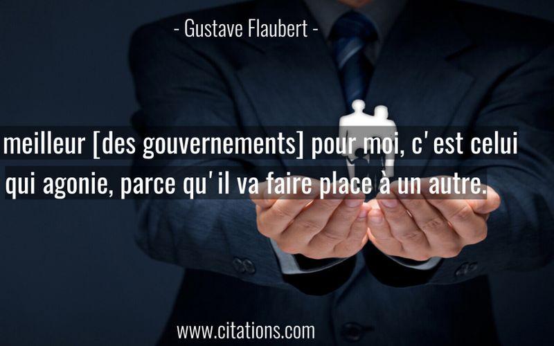 Le meilleur [des gouvernements] pour moi, c'est celui qui agonie, parce qu'il va faire place à un autre.