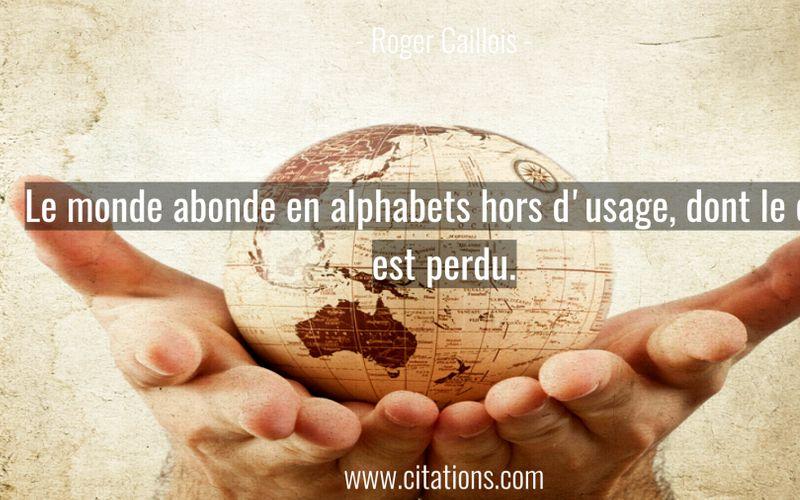 Le monde abonde en alphabets hors d'usage, dont le code est perdu.