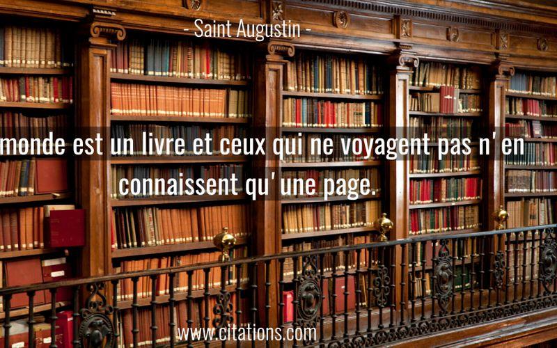 Le monde est un livre et ceux qui ne voyagent pas n'en connaissent qu'une page.