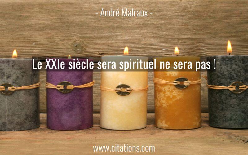 Le XXIe siècle sera spirituel ne sera pas !