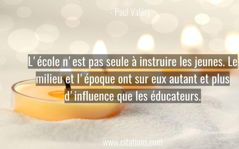 L'école n'est pas seule à instruire les jeunes. Le milieu et l'époque ont sur eux autant et plus d'influence que les éducateurs.