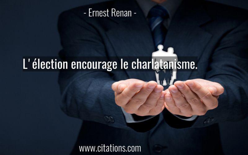 L'élection encourage le charlatanisme.