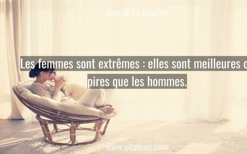 Les femmes sont extrêmes : elles sont meilleures ou pires que les hommes.