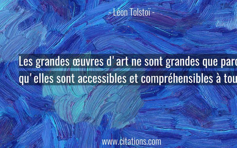 Les grandes œuvres d'art ne sont grandes que parce qu'elles sont accessibles et compréhensibles à tous.