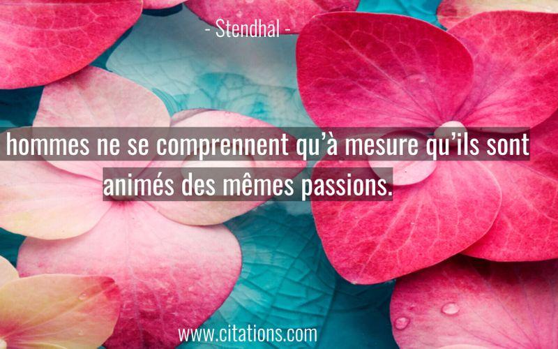 Les hommes ne se comprennent qu'à mesure qu'ils sont animés des mêmes passions.