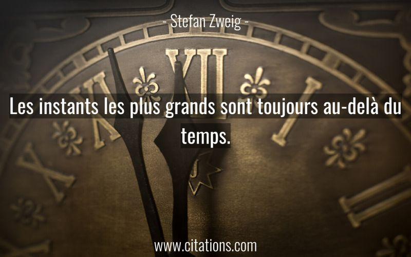 Les instants les plus grands sont toujours au-delà du temps.
