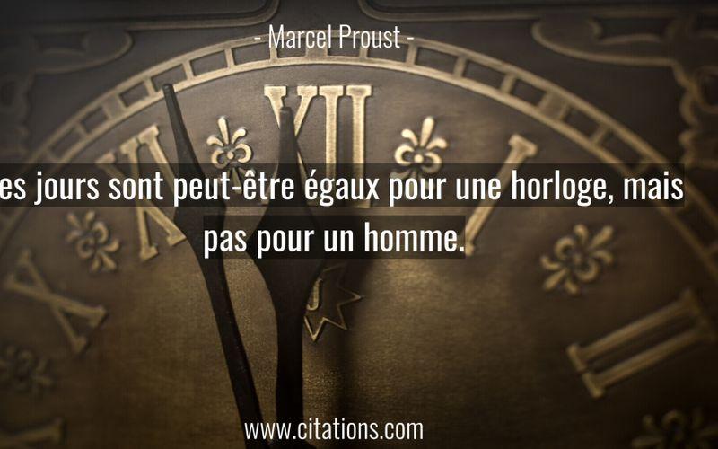 Les jours sont peut-être égaux pour une horloge, mais pas pour un homme.