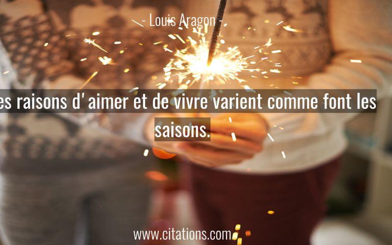 Les raisons d'aimer et de vivre varient comme font les saisons.